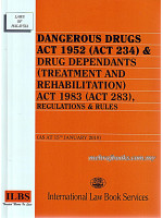 Dangerous Drugs Act 1952 (Act 234) & Drug Dependants (Treatment and Rehabilitation) Act 1983 (Act 283), Regulations & Rules