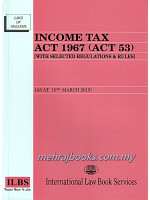 Income Tax Act 1967 (Act 53) (With Selected Regulations & Rules)